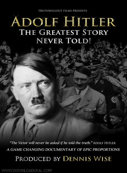 Adolf Hitler The Greatest Story Never Told 2013
